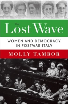The Lost Wave : Women and Democracy in Postwar Italy, Hardback Book