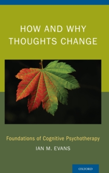 How and Why Thoughts Change : Foundations of Cognitive Psychotherapy, Hardback Book