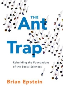 The Ant Trap : Rebuilding the Foundations of the Social Sciences, Hardback Book