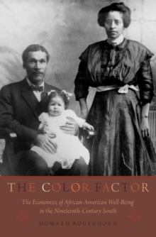 The Color Factor : The Economics of African-American Well-Being in the Nineteenth-Century South, Hardback Book
