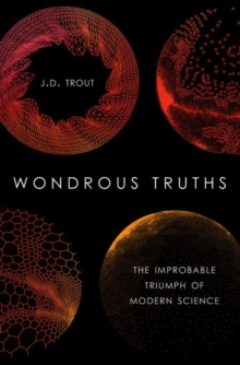 Wondrous Truths : The Improbable Triumph of Modern Science, Hardback Book