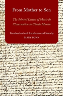 From Mother to Son : The Selected Letters of Marie de l'Incarnation to Claude Martin, Hardback Book