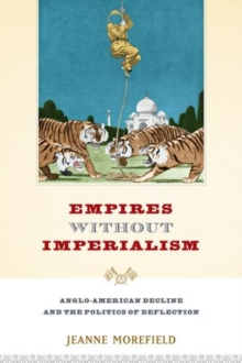 Empires Without Imperialism : Anglo-American Decline and the Politics of Deflection, Paperback / softback Book