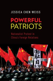 Powerful Patriots : Nationalist Protest in China's Foreign Relations, Paperback / softback Book