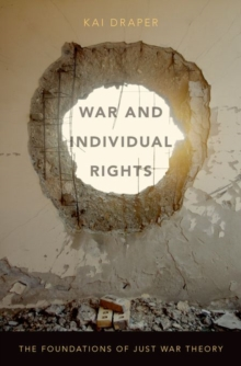 War and Individual Rights : The Foundations of Just War Theory, Hardback Book