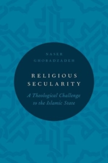 Religious Secularity : A Theological Challenge to the Islamic State, Hardback Book