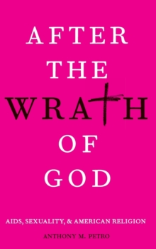 After the Wrath of God : AIDS, Sexuality, and American Religion, Hardback Book