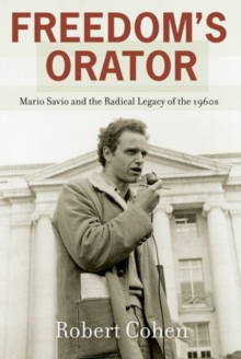 Freedom's Orator : Mario Savio and the Radical Legacy of the 1960s, Paperback / softback Book