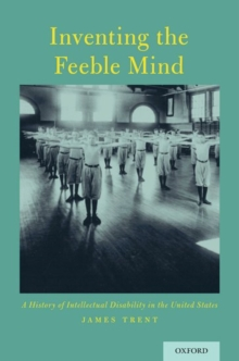 Inventing the Feeble Mind : A History of Intellectual Disability in the United States, Paperback / softback Book