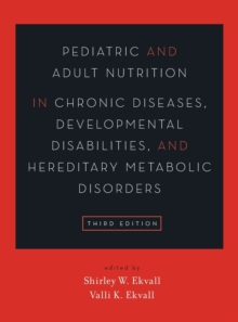 Pediatric and Adult Nutrition in Chronic Diseases, Developmental Disabilities, and Hereditary Metabolic Disorders : Prevention, Assessment, and Treatment, Hardback Book