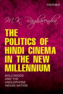 The Politics of Hindi Cinema in the New Millennium : Bollywood and the Anglophone Indian Nation, Hardback Book