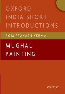 Mughal Painting : (Oxford India Short Introductions), Paperback / softback Book