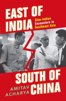 East of India, South of China : Sino-Indian Encounters in Southeast Asia, Hardback Book