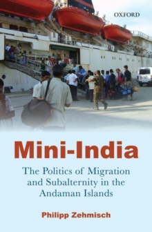 Mini-India : The Politics of Migration and Subalternity in the Andaman Islands, Hardback Book