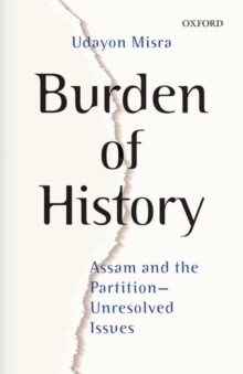 Burden of History : Assam and the Partition-Unresolved Issues, Hardback Book