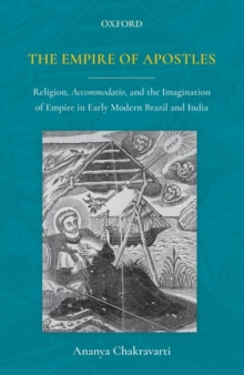 The Empire of Apostles : Religion, Accommodatio and The Imagination of Empire in Modern Brazil and India, Hardback Book