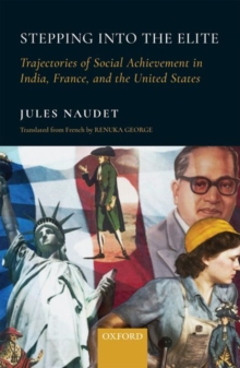 Stepping into the Elite : Trajectories of Social Achievement in India, France, and the United States, Hardback Book