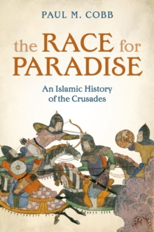 The Race for Paradise : An Islamic History of the Crusades, Hardback Book
