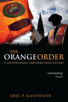 The Orange Order : A Contemporary Northern Irish History, Paperback / softback Book