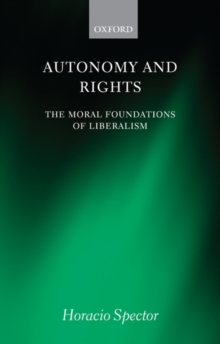 Autonomy and Rights : The Moral Foundations of Liberalism, Paperback / softback Book