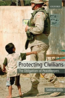 Protecting Civilians : The Obligations of Peacekeepers, Hardback Book