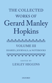 The Collected Works of Gerard Manley Hopkins : Volume III: Diaries, Journals, and Notebooks, Hardback Book