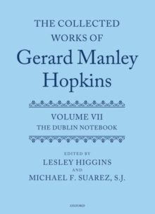 The Collected Works of Gerard Manley Hopkins : Volume VII: The Dublin Notebook, Hardback Book