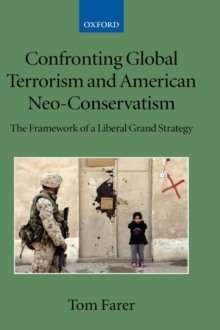 Confronting Global Terrorism and American Neo-Conservatism : The Framework of a Liberal Grand Strategy, Hardback Book