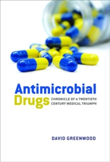 Antimicrobial Drugs : Chronicle of a twentieth century medical triumph, Hardback Book