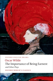 The Importance of Being Earnest and Other Plays : Lady Windermere's Fan; Salome; A Woman of No Importance; An Ideal Husband; The Importance of Being Earnest, Paperback Book