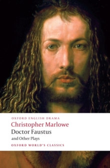 Doctor Faustus and Other Plays : Tamburlaine, Parts I and II; Doctor Faustus, A- and B-Texts; The Jew of Malta; Edward II, Paperback / softback Book