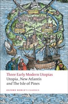 Three Early Modern Utopias : Thomas More: Utopia / Francis Bacon: New Atlantis / Henry Neville: The Isle of Pines, Paperback Book