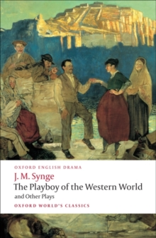 The Playboy of the Western World and Other Plays : Riders to the Sea; The Shadow of the Glen; The Tinker's Wedding; The Well of the Saints; The Playboy of the Western World; Deirdre of the Sorrows, Paperback / softback Book