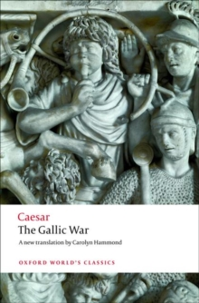 The Gallic War : Seven Commentaries on The Gallic War with an Eighth Commentary by Aulus Hirtius, Paperback Book