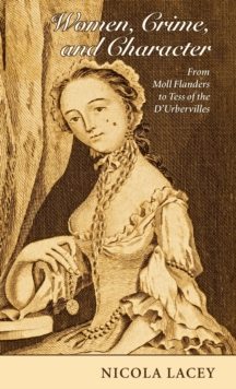 Women, Crime, and Character : From Moll Flanders to Tess of the D'Urbervilles, Hardback Book