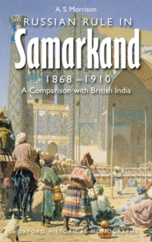 Russian Rule in Samarkand 1868-1910 : A Comparison with British India, Hardback Book