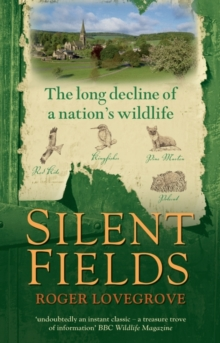 Silent Fields : The Long Decline of a Nation's Wildlife, Paperback Book