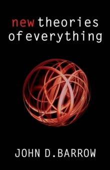 New Theories of Everything : The Quest for Ultimate Explanation, Paperback Book
