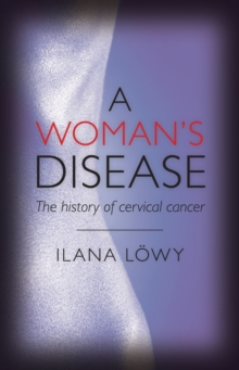 A Woman's Disease : The history of cervical cancer, Hardback Book