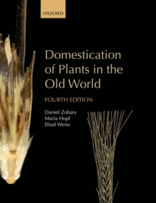 Domestication of Plants in the Old World : The origin and spread of domesticated plants in Southwest Asia, Europe, and the Mediterranean Basin, Hardback Book