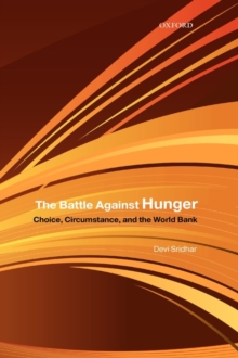 The Battle Against Hunger : Choice, Circumstance, and the World Bank, Hardback Book