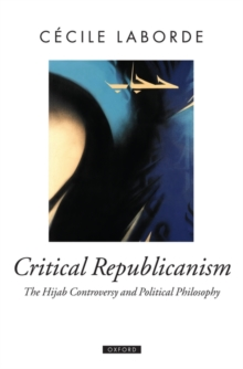 Critical Republicanism : The Hijab Controversy and Political Philosophy, Hardback Book