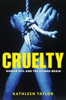 Cruelty : Human Evil and the Human Brain, Hardback Book