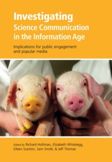 Investigating Science Communication in the Information Age : Implications for Public Engagement and Popular Media, Paperback Book