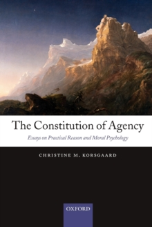 The Constitution of Agency : Essays on Practical Reason and Moral Psychology, Paperback / softback Book