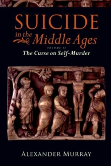 Suicide in the Middle Ages, Volume 2 : The Curse on Self-Murder, Paperback / softback Book