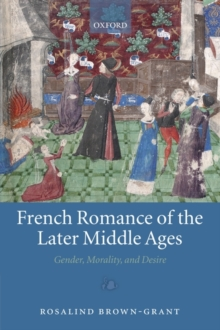 French Romance of the Later Middle Ages : Gender, Morality, and Desire, Hardback Book