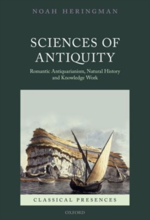 Sciences of Antiquity : Romantic Antiquarianism, Natural History, and Knowledge Work, Hardback Book