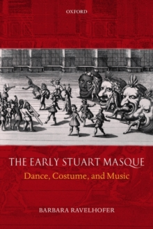 The Early Stuart Masque : Dance, Costume, and Music, Paperback / softback Book