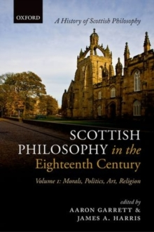 Scottish Philosophy in the Eighteenth Century, Volume I : Morals, Politics, Art, Religion, Hardback Book